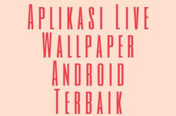 Aplikasi Live Wallpaper Android Terbaik